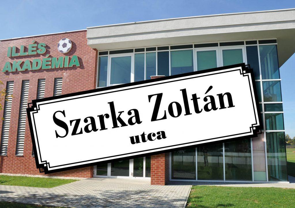 Szarka Zoltán nevét viselheti az Illés Akadémiára vezető utca